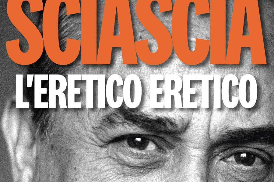 Leonardo Sciascia, l'eretico eretico