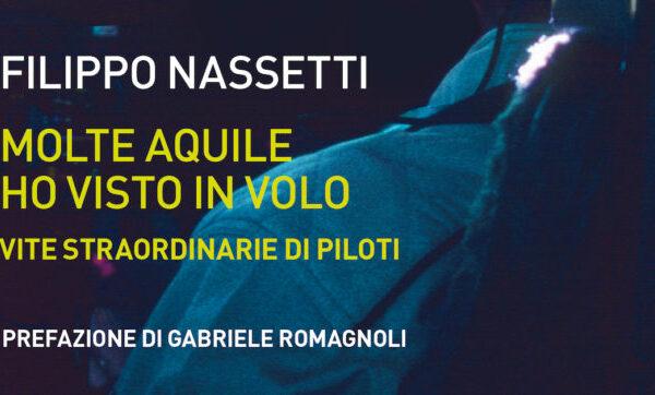 """Chi sono i nostri piloti? Le vite straordinarie delle """"aquile in volo"""" raccontate da Filippo Nassetti"""