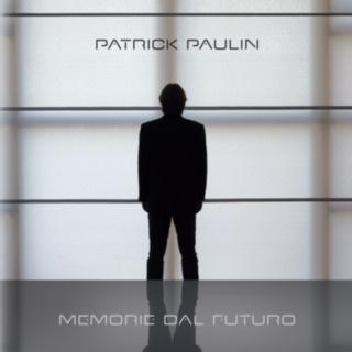 Memorie dal futuro, sound rivoluzionario di Patrick Paulin